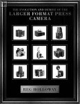 The Evolution and Demise of the Larger Format Press Camera Reg Holloway