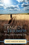 From Tragedy to Triumph Alice Marlene Reback