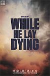 While He Lay Dying  Bruce & Lara Merz