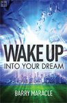 Wake Up Into Your DreamBarry Maracle