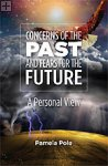 Concerns of the Past and Fears for the Future Pamela Pole