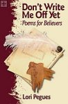 Don't Write Me Off Yet: Poems for Believers Lori Lynette Pegues
