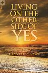 Living On the Other Side of Yes Crystal V. Lowe