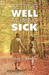 Getting Well at Being Sick David C. Hamata