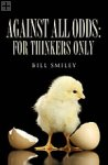 Against All Odds: For Thinkers Only Bill Smiley