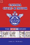 Canada Cycle & Motor: The CCM Story John A. McKenty