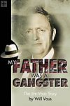 My Father Was A Gangster Will Vaus / Believe Books