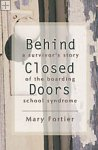 Behind Closed Doors, A Survivor' s Story of the Boarding School Sydrome Mary Fortier
