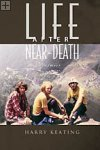 Life After Near-Death Harry Keating