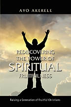Rediscovering the Power of Spiritual Fruitfulness<BR><i> Ayo Akerele</i>