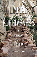 Limping Through Forgiveness<BR><i> Zdenka N. Slama</i>