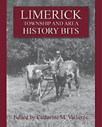 Limerick Township and Area History Bits<BR><i> Edited by Catharine M. Valli�res</i>