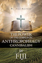The Power of the Gospels on Anthropophagy/ Cannibalism in Fiji<BR><i> Dr. Jone Senibici</i>