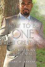 How to be One With Greatness<BR><i> Marc D. Baxter</i>