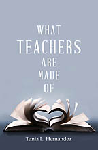 What Teachers Are Made Of<BR><i> Tania Hernandez</i>