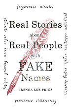 Real Stories About Real People With Fake Names<BR><i> Brenda Lee Prins</i>