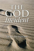 The God Incident<BR><i> Ebenezer Sikakane</i>