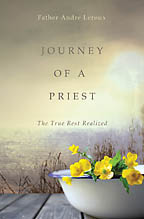 Journey of a Priest<BR><i> Father Andre Leroux</i>