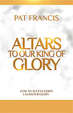 Altars to Our King of Glory<BR><i> Dr. Pat Francis</i>