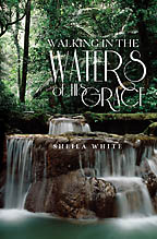 Walking in the Waters of His Grace<BR><i> Sheila White</i>