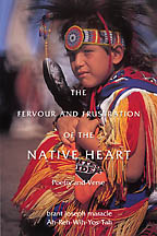 The Fervour and Frustration of the Native Heart<BR><i> brant joseph maracle, Ah-Reh-Wih-Yos-Tah</i>
