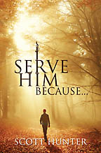 I Serve Him Because... Scott Hunter - Click Image to Close