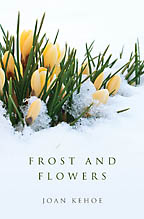 Frost and Flowers Joan Kehoe - Click Image to Close