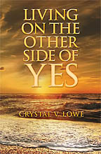 Living On the Other Side of Yes<BR><i> Crystal V. Lowe</i>