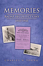 Memories Radar Recollections 1942-1945<BR><i> Charles W. Young</i>