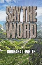 Say the Word<BR><i> Barbara J. White  </i>