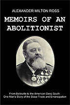 Memoirs of an Abolitionist<BR><i> by Alexander Milton Ross</i>